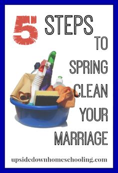 5 Steps to Spring Clean Your Marriage | Upside Down Homeschooling