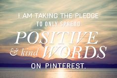Let's all take a pledge to comment with kindness and positivity on Pinterest for the respect of others and ourselves. <3