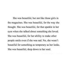 Wisdom Quotes : QUOTATION – Image : As the quote says – Description She was beautiful, but not like those girls in the magazines, No she wasn't beautiful for something as temporary as her looks. She was beautiful, deep down to her soul quote - Cute Quotes, Great Quotes, Quotes To Live By, Inspirational Quotes, That Girl Quotes, Sweet Girl Quotes, She Is Quotes, Girly Quotes, Motivational