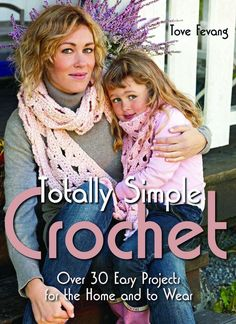 Totally Simple Crochet: Over 30 Easy Projects for the Home and to Wear by Tove Fevang Hardcover Easy Crochet Projects, Easy Crochet Patterns, Easy Projects, Crochet Stitches, Stitch Patterns, Crochet Ideas, Crochet Tutorials, Crochet Books, Crochet Home