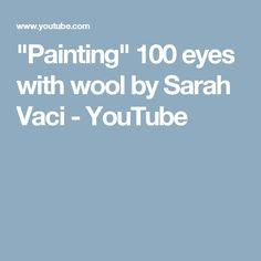 """""""Painting"""" 100 eyes with wool by Sarah Vaci - YouTube"""