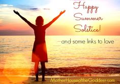 Happy Summer Solstice! (and some Links to Love) #GoddessAlive #SummerSolstice