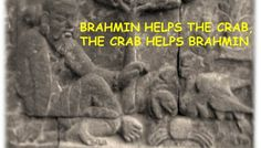 A fable story, titled Brahmin and The Crab,  is originally an Inspirational short fable story from India. http://fablefantasy.com/a-fable-story-from-india-brahmin-and-the-crab/