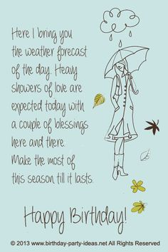 "18 Funny and Hilarious Happy Birthday Sayings : ""Here I bring you the weather forecast of the day. Heavy showers of love are expected today with a couple of blessings here and there. Make the most of this season till it lasts. Happy Birthday!"""