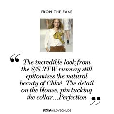"""#ILOVECHLOE fan quote from @JenelleWitty https://twitter.com/JenelleWitty/status/302442150547832832 #chloe #netaporter """"The incredible look from the S/S RTW runway still epitomises the natural beauty of Chloe. The detail of the blouse, pin tucking the collar...Perfection."""""""