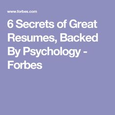 6 Secrets of Great Resumes, Backed By Psychology - Forbes