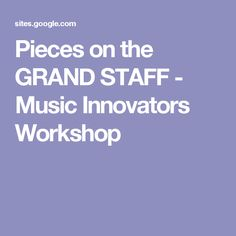 Pieces on the GRAND STAFF - Music Innovators Workshop