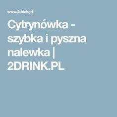 Cytrynówka - szybka i pyszna nalewka | 2DRINK.PL