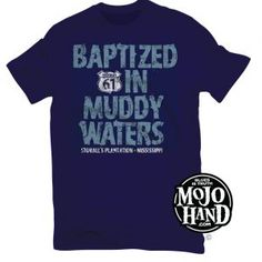 Baptized in Muddy Waters Blues T-shirt