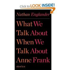 What We Talk About When We Talk About Anne Frank, by Nathan Englander, is a recently published set of short stories by one of my favorite authors. His stories are never a light read, but always thought provoking and memorable.