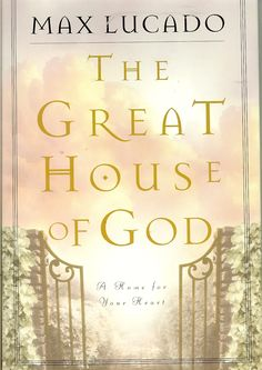 The Great House of God by Max Lucado - my first ever Max Lucado book. Really special.