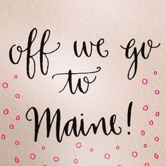 Off we go to Maine! My Mom and me every year...can't wait...