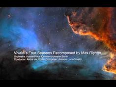"""Vivaldi's Four Seasons: Recomposed"" - by Max Richter (44:00) ... honoring many elements of the original Baroque masterpiece, but creatively reinventing, reimagining and expanding the music and sounds in a gorgeous contemporary exploration ... Orchestra: Konzerthaus Kammerorchester Berlin / Conductor: Andre de Ridder -YouTube"