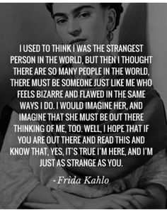 I'm just as strange as you. Frida Kahlo quote