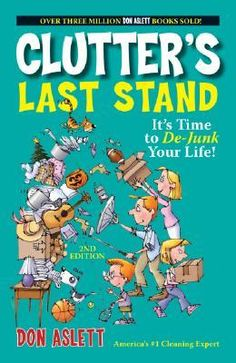 Clutter's Last Stand: It's Time to de-Junk Your Life!   A fun, quick read.