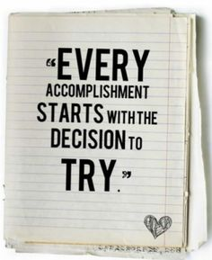 Every accomplishment starts with the decision to try. #Quote