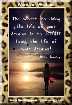 The secret to living the life of your dreams is to START living the life of your dreams.