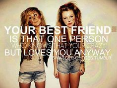Your best friend is that one person who knows how crazy you are but loves you anyway