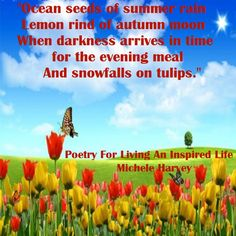"""Ocean seeds of summer rain // Lemon rind of autumn moon // When darkness arrives in time for the evening meal // And snowfalls on tulips."" An excerpt from ""Things I'll Miss,"" a poem in the book, ""Poetry For Living An Inspired Life: Poems as Spiritual Meditation.""  #books, #poetry ‬"
