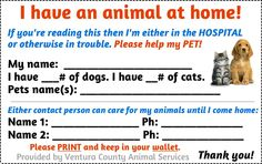 keep this card/form where it can be found in the event of an emergency and you cant let some one know you have animals at your home