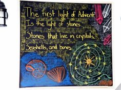 First week of advent The first light of Advent is the light of stones, Stones found in crystals, and seashells, and bones.