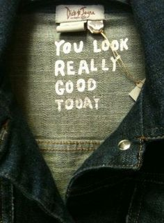 you look really good