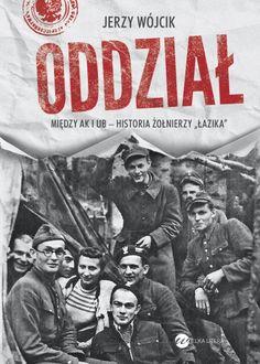 """Oddział. Między AK i UB - historia żołnierzy """"Łazika"""" -  Jerzy Wójcik. Wydawnictwo: Wielka Litera, 2016."""
