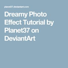 Dreamy Photo Effect Tutorial by Planet37 on DeviantArt