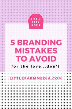 5 Branding Mistakes to Avoid. Here are 5 popular mistakes many bloggers and creative business owners make. — Little Farm Media