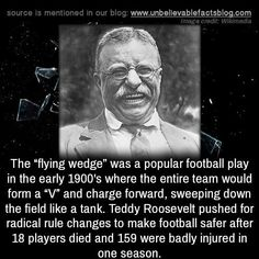 """The """"flying wedge"""" was a popular football play in the early where the entire team would form a """"V"""" and charge forward, sweeping down the field like a tank. Teddy Roosevelt pushed for radical. Wierd Facts, Unusual Facts, Wtf Fun Facts, Funny Facts, Words Quotes, Life Quotes, Scary Creepy Stories, Facts About Humans, Facts You Didnt Know"""