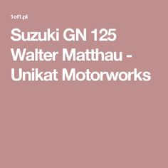 Suzuki GN 125 Walter Matthau - Unikat Motorworks