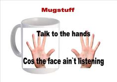 Talk to the hands funny Coffee Mug which can be by Mugstuff, £5.00