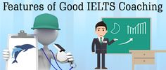 Features of Good IELTS Coaching institutes If you are about to choose IELTS as your career goal, then you are in the right path. Most of you want to go abroad after completing studies