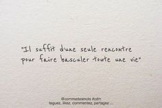 Wedding Quotes :Il suffit d'une rencontre - Quotes Daily Words Quotes, Love Quotes, Inspirational Quotes, Sayings, Famous Quotes, Positive Attitude, Positive Quotes, Positive Vibes, French Quotes