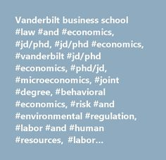 Vanderbilt business school #law #and #economics, #jd/phd, #jd/phd #economics, #vanderbilt #jd/phd #economics, #phd/jd, #microeconomics, #joint #degree, #behavioral #economics, #risk #and #environmental #regulation, #labor #and #human #resources, #labor #economics, #risk #and #uncertainty http://sierra-leone.remmont.com/vanderbilt-business-school-law-and-economics-jdphd-jdphd-economics-vanderbilt-jdphd-economics-phdjd-microeconomics-joint-degree-behavioral-economics-risk-and-environmenta/  #…