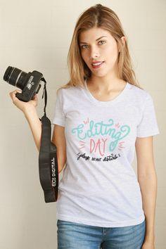 Editing Day T-Shirt Women. Apparel for Photographers. ClickandBlossom.com