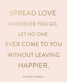 Spread love wherever you go.