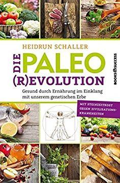 Die Paleo-Revolution: Gesund durch Ernährung im Einklang mit unserem genetischen Erbe: Amazon.de: Heidrun Schaller: Bücher
