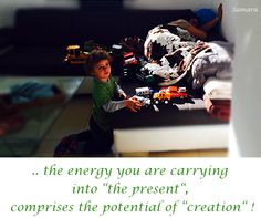 """... the #energy your are carrying into """"the present"""", comprise the #potential of """"#creation"""" !"""