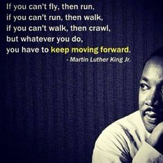 Keep moving forward MLK Jr Motivational Messages, Inspirational Quotes, Martin Luther Jr, Coping With Loss, Words Of Affirmation, Quote Of The Week, Extraordinary People, Keep Moving Forward, Monday Motivation
