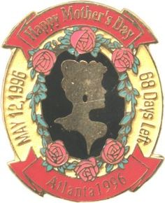 """Atlanta 1996 Olympics pins -- Shown: """"68 Days Left ... Happy Mother's Day."""" [See more here: http://www.crwflags.com/page0703.html]"""