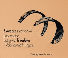 Thoughtsnlife.com : Love does not claim possession, but gives freedom. - Rabindranath Tagore