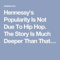 Hennessy's Popularity Is Not Due To Hip Hop. The Story Is Much Deeper Than That…