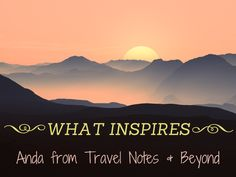 What Inspires Anda from Travel Notes and Beyond - The Trusted Traveller