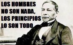 """Men are nothing, principles are everything."" Benito Juárez"
