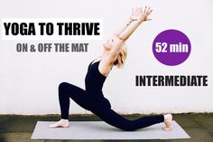 INTERMEDIATE YOGA FLOW // 52 min Total Body Flow to Thrive on & off the mat