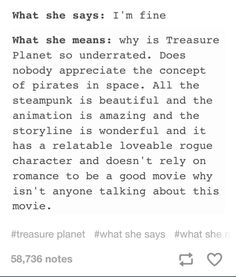 Love treasure planet <<< I FUCKING LOVE THIS MOVIE WITH THE PIRATES AND THE SPACE AND THE STEAMPUNK. I LOVE STEAMPUNK!!!!!