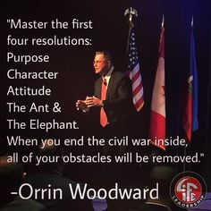 """""""Master the first four #resolutions: #Purpose #Character #Attitude The Ant & The Elephant. When you end the civil war inside all of your #obstacles will be removed."""" -Orrin Woodward #lovelifeleadership #golifecoach2016"""
