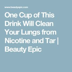 One Cup of This Drink Will Clean Your Lungs from Nicotine and Tar | Beauty Epic