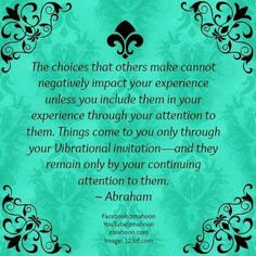 The choices we make determine our experiences.